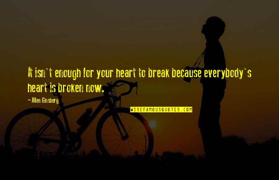 Funny Facebook Hack Quotes By Allen Ginsberg: It isn't enough for your heart to break