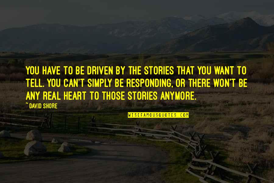 Funny Facebook Hack Quotes By David Shore: You have to be driven by the stories