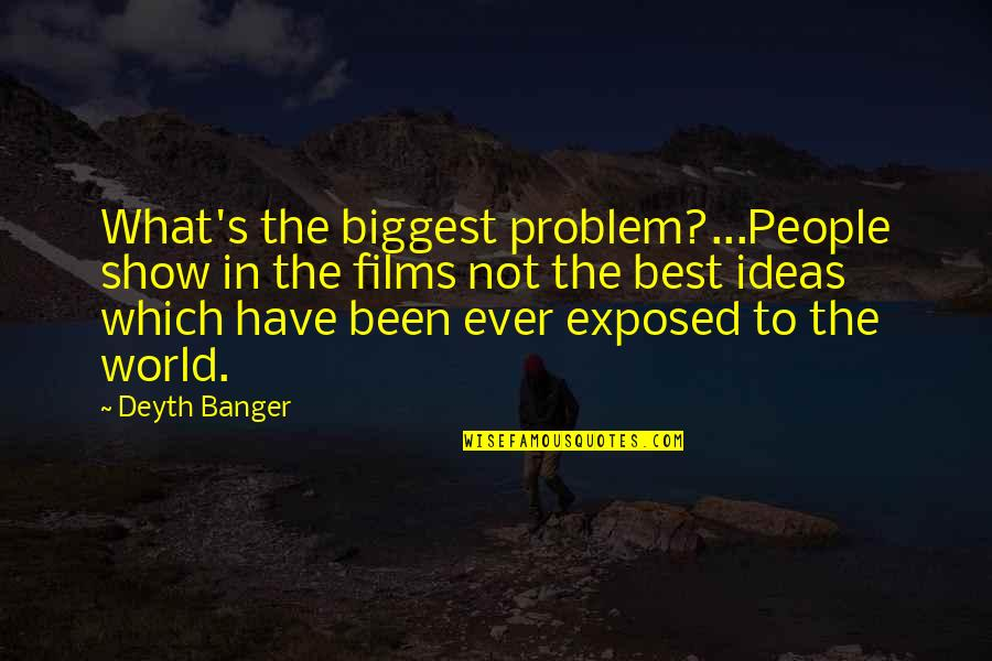 Funny Fanny Packs Quotes By Deyth Banger: What's the biggest problem?...People show in the films