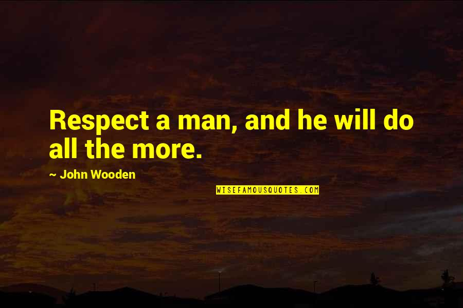 Funny Fanny Packs Quotes By John Wooden: Respect a man, and he will do all