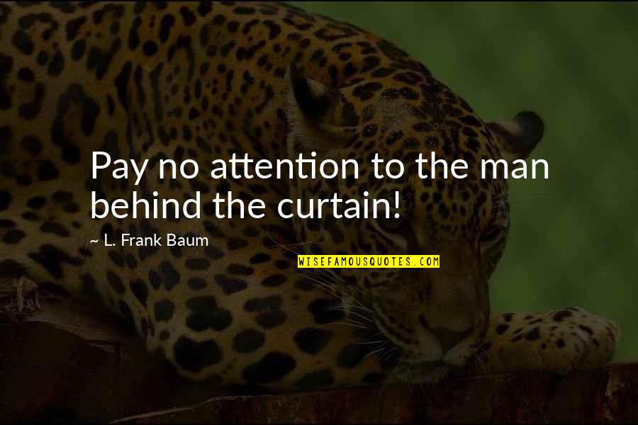 Funny Fanny Packs Quotes By L. Frank Baum: Pay no attention to the man behind the