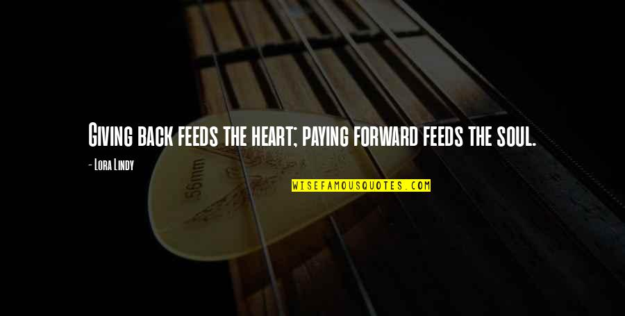 Funny Fanny Packs Quotes By Lora Lindy: Giving back feeds the heart; paying forward feeds
