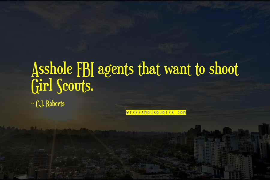 Funny Fbi Quotes By C.J. Roberts: Asshole FBI agents that want to shoot Girl