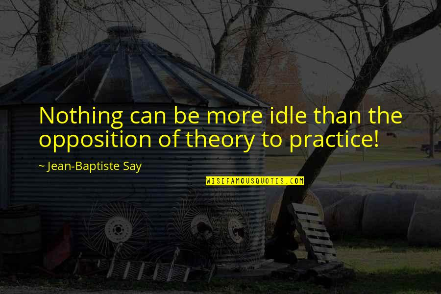 Funny Feeding Quotes By Jean-Baptiste Say: Nothing can be more idle than the opposition