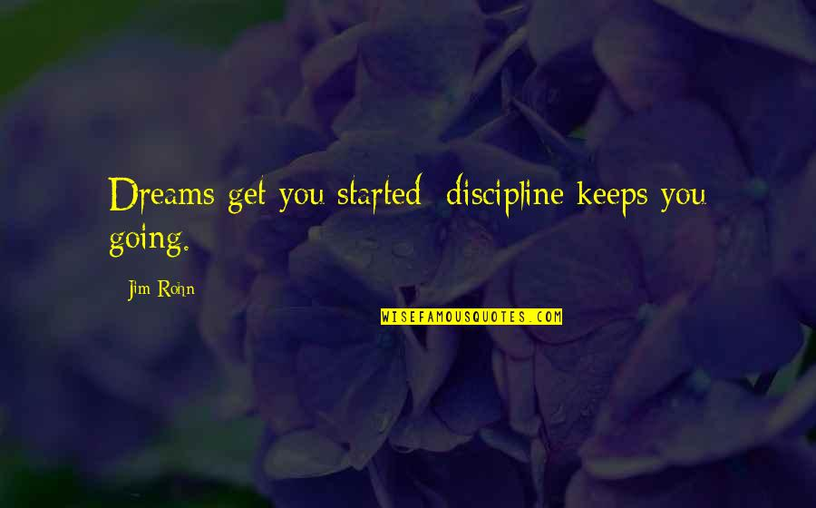 Funny Feeding Quotes By Jim Rohn: Dreams get you started; discipline keeps you going.