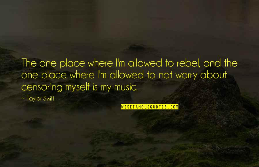 Funny Feeding Quotes By Taylor Swift: The one place where I'm allowed to rebel,