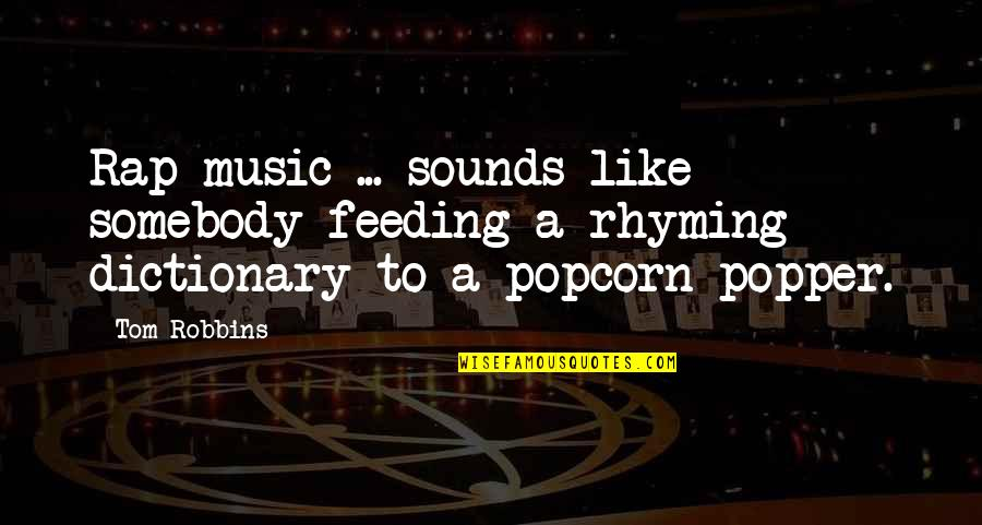 Funny Feeding Quotes By Tom Robbins: Rap music ... sounds like somebody feeding a