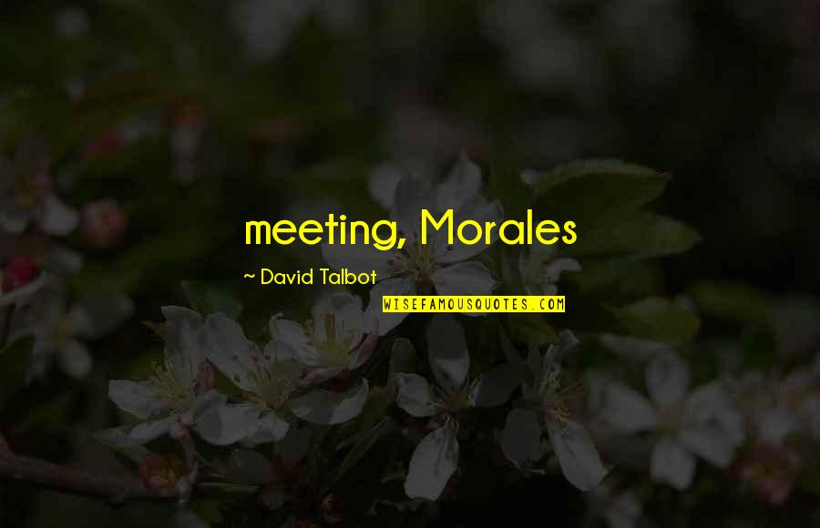 Funny Fifa Commentary Quotes By David Talbot: meeting, Morales
