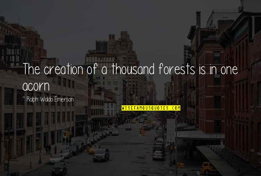Funny Fifa Commentary Quotes By Ralph Waldo Emerson: The creation of a thousand forests is in