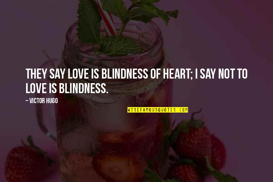 Funny Fifa Commentary Quotes By Victor Hugo: They say love is blindness of heart; I