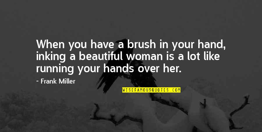 Funny Fifth Grade Quotes By Frank Miller: When you have a brush in your hand,