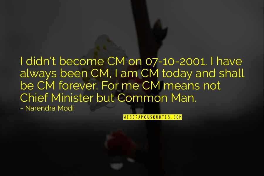 Funny Filipino Buyers Quotes By Narendra Modi: I didn't become CM on 07-10-2001. I have