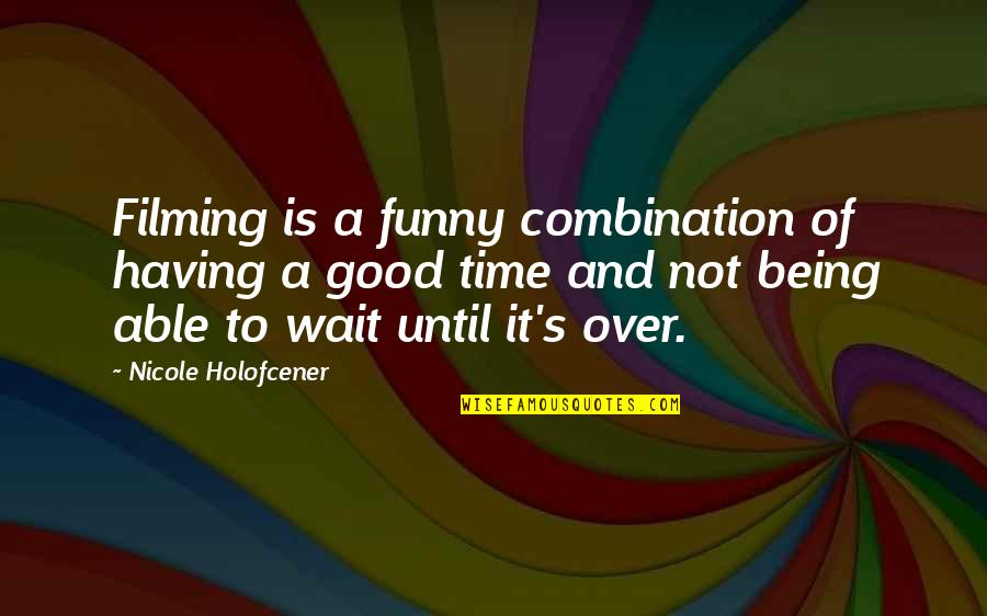 Funny Filming Quotes By Nicole Holofcener: Filming is a funny combination of having a