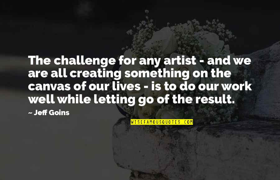 Funny Final Exam Week Quotes By Jeff Goins: The challenge for any artist - and we