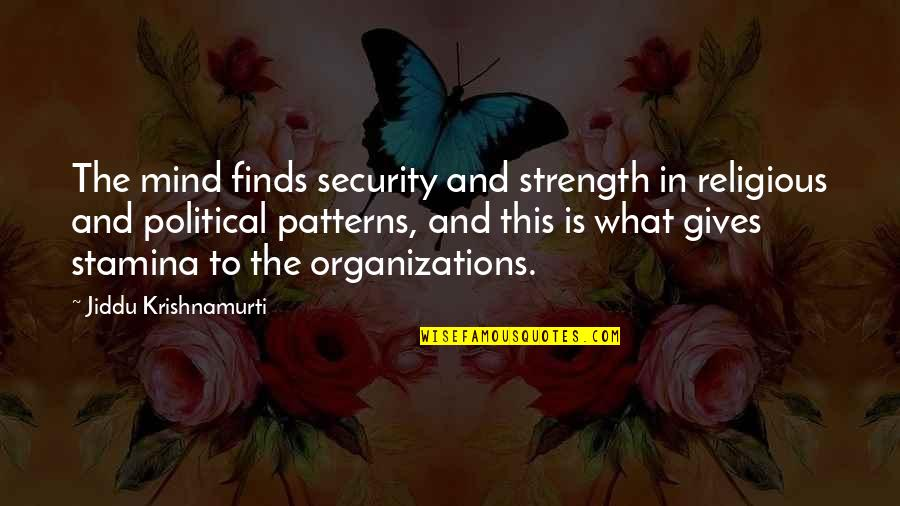 Funny Final Exam Week Quotes By Jiddu Krishnamurti: The mind finds security and strength in religious