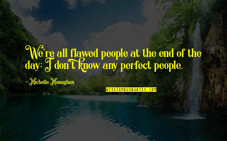 Funny Final Exam Week Quotes By Michelle Monaghan: We're all flawed people at the end of