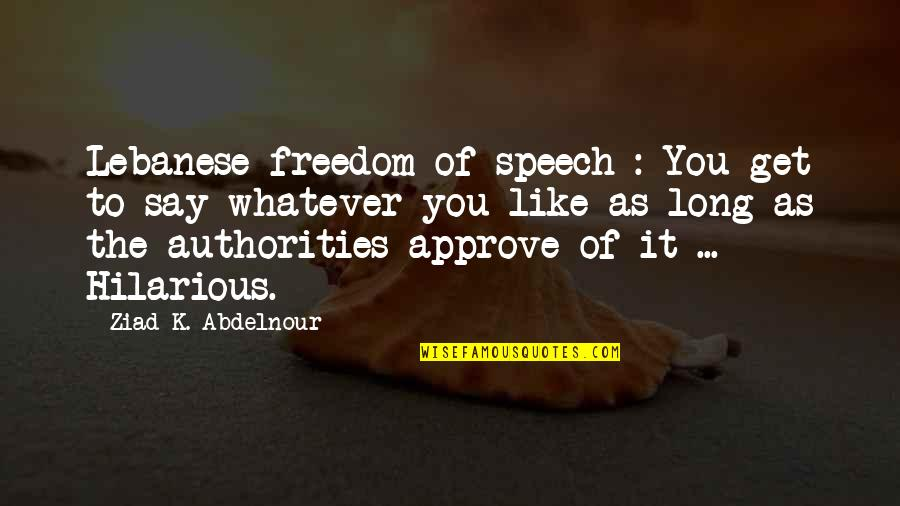 Funny Final Exam Week Quotes By Ziad K. Abdelnour: Lebanese freedom of speech : You get to