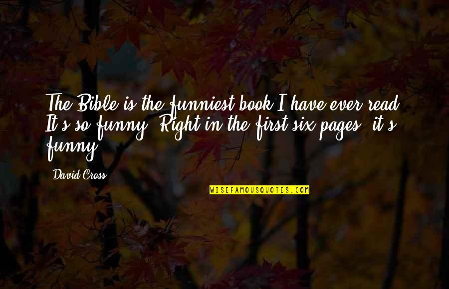 Funny Firsts Quotes By David Cross: The Bible is the funniest book I have