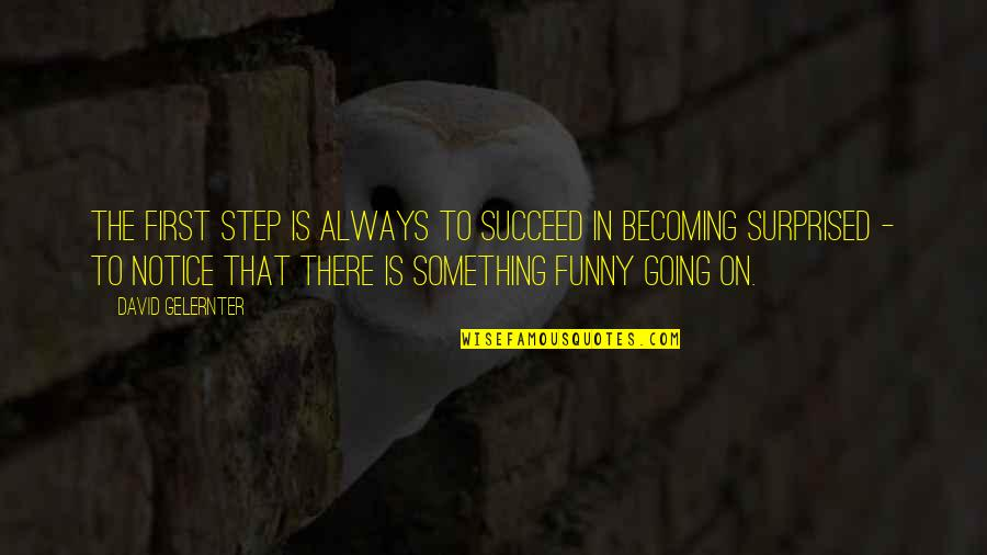 Funny Firsts Quotes By David Gelernter: The first step is always to succeed in