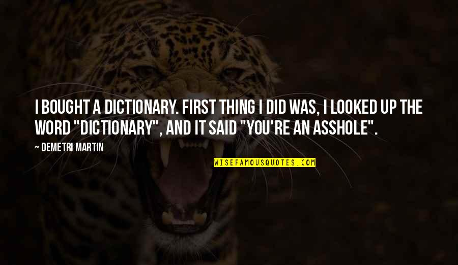 Funny Firsts Quotes By Demetri Martin: I bought a dictionary. First thing I did