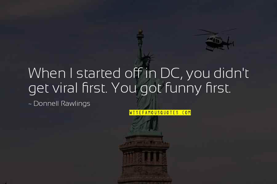 Funny Firsts Quotes By Donnell Rawlings: When I started off in DC, you didn't