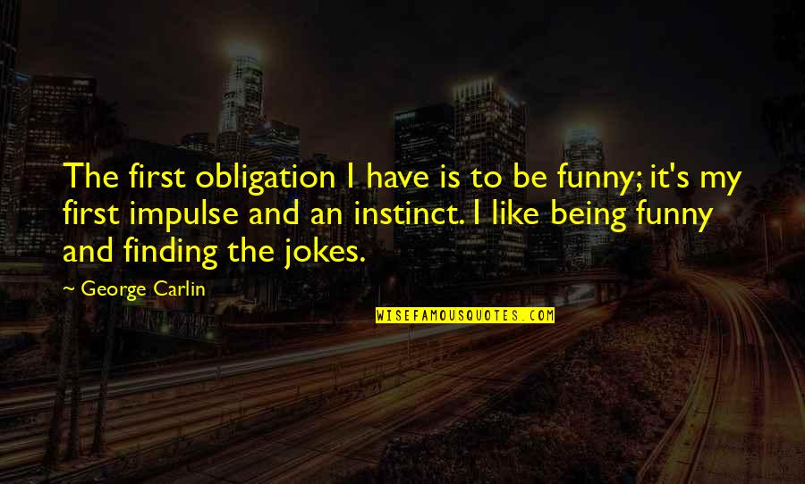 Funny Firsts Quotes By George Carlin: The first obligation I have is to be