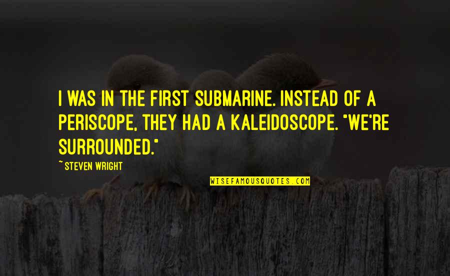 Funny Firsts Quotes By Steven Wright: I was in the first submarine. Instead of