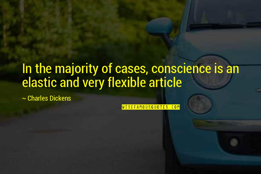 Funny Flexible Quotes By Charles Dickens: In the majority of cases, conscience is an