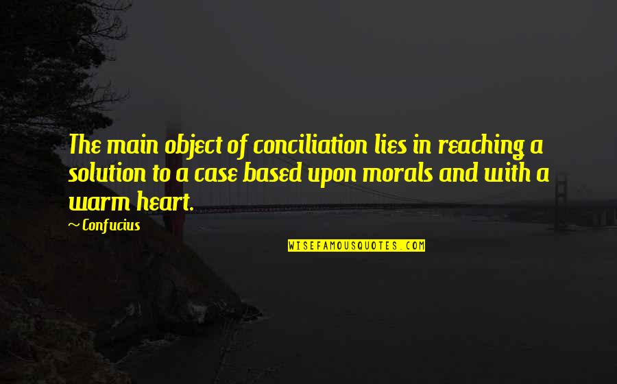 Funny Flexible Quotes By Confucius: The main object of conciliation lies in reaching