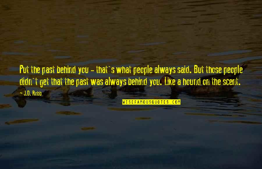 Funny Flexible Quotes By J.D. Robb: Put the past behind you - that's what