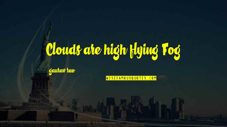 Funny Flying High Quotes By Gaurav Rao: Clouds are high flying Fog