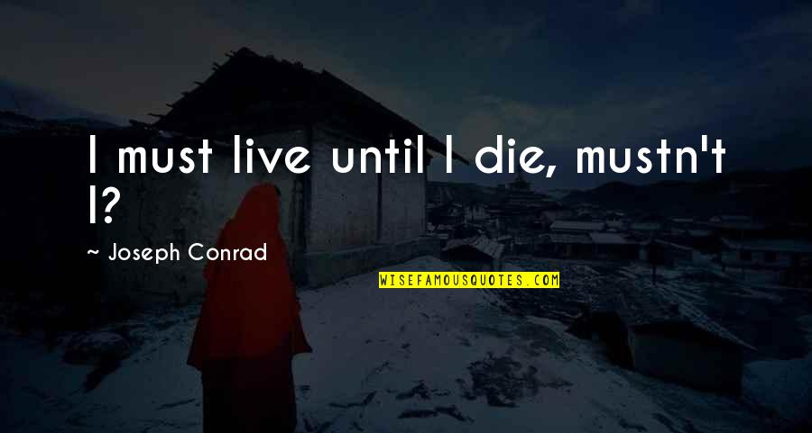 Funny Fried Egg Quotes By Joseph Conrad: I must live until I die, mustn't I?