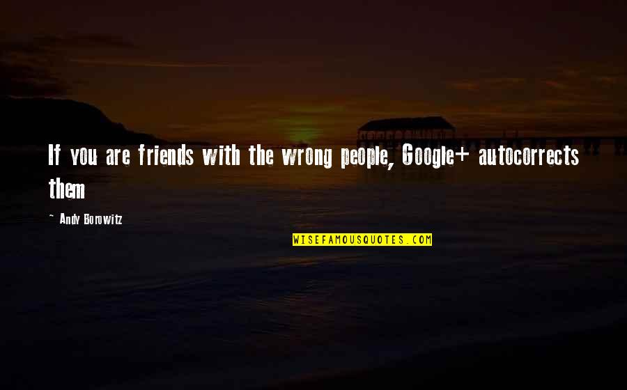 Funny Friends Quotes By Andy Borowitz: If you are friends with the wrong people,