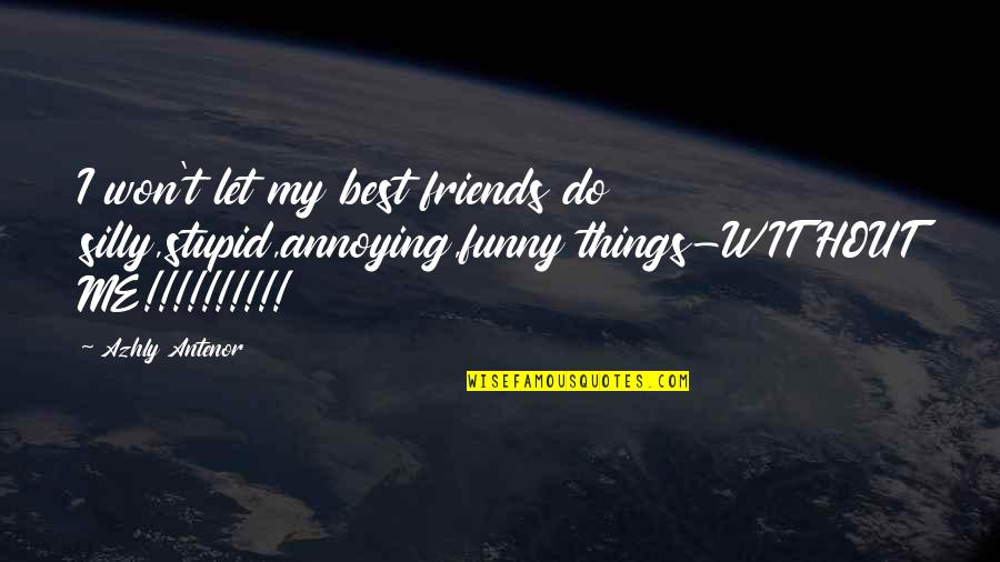Funny Friends Quotes By Azhly Antenor: I won't let my best friends do silly,stupid,annoying,funny