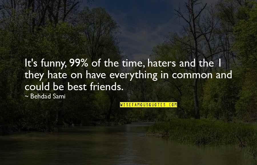 Funny Friends Quotes By Behdad Sami: It's funny, 99% of the time, haters and