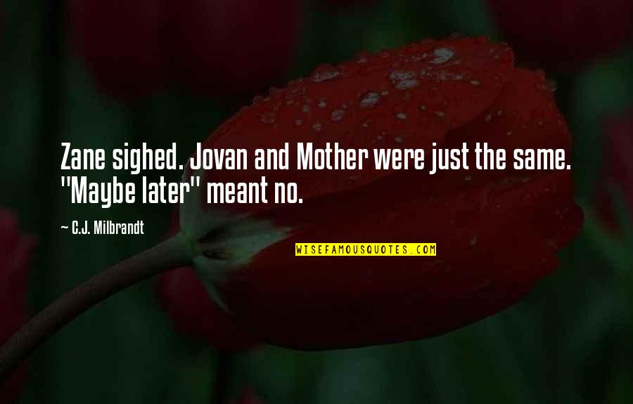 Funny Friends Quotes By C.J. Milbrandt: Zane sighed. Jovan and Mother were just the
