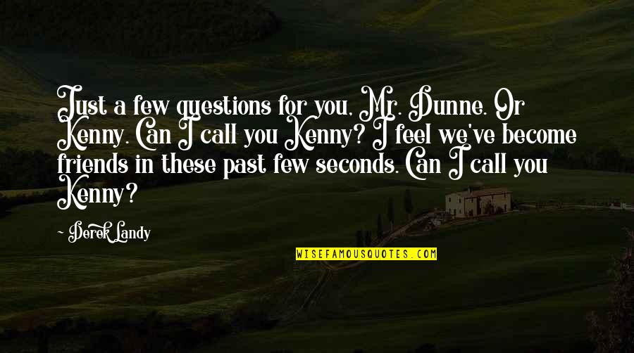 Funny Friends Quotes By Derek Landy: Just a few questions for you, Mr. Dunne.