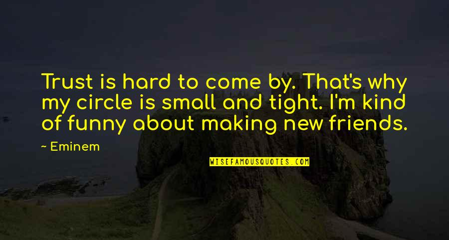 Funny Friends Quotes By Eminem: Trust is hard to come by. That's why