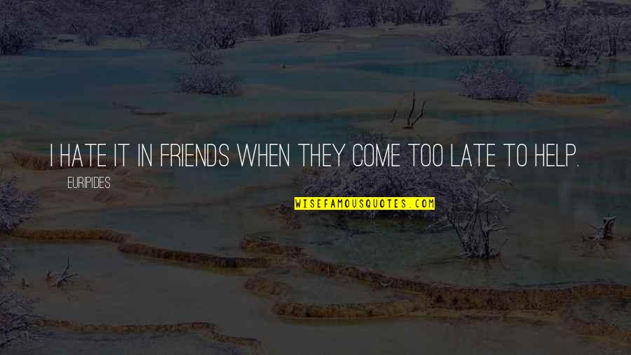 Funny Friends Quotes By Euripides: I hate it in friends when they come