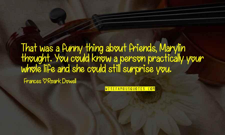 Funny Friends Quotes By Frances O'Roark Dowell: That was a funny thing about friends, Marylin