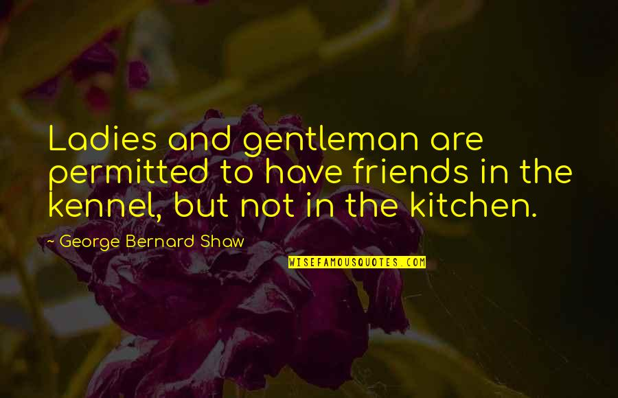 Funny Friends Quotes By George Bernard Shaw: Ladies and gentleman are permitted to have friends