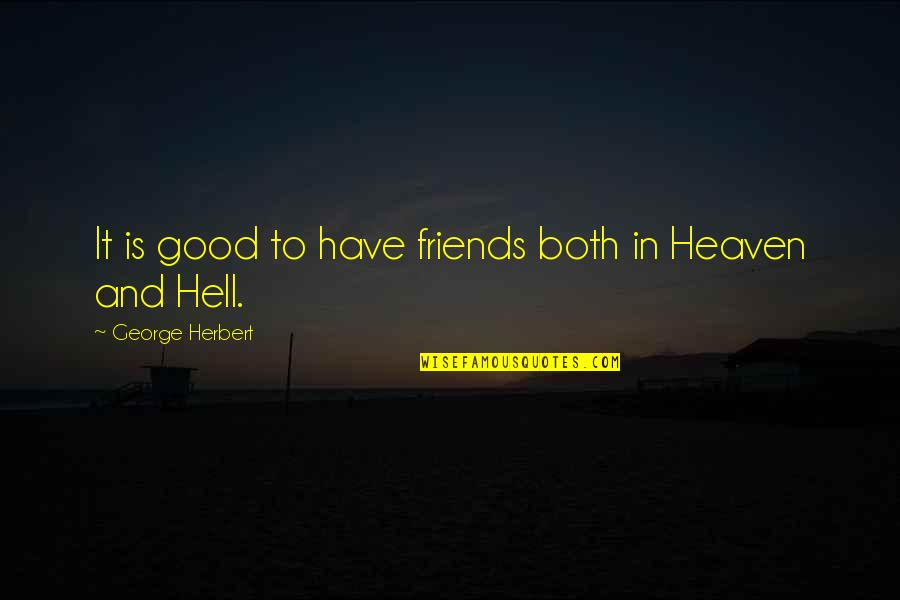Funny Friends Quotes By George Herbert: It is good to have friends both in