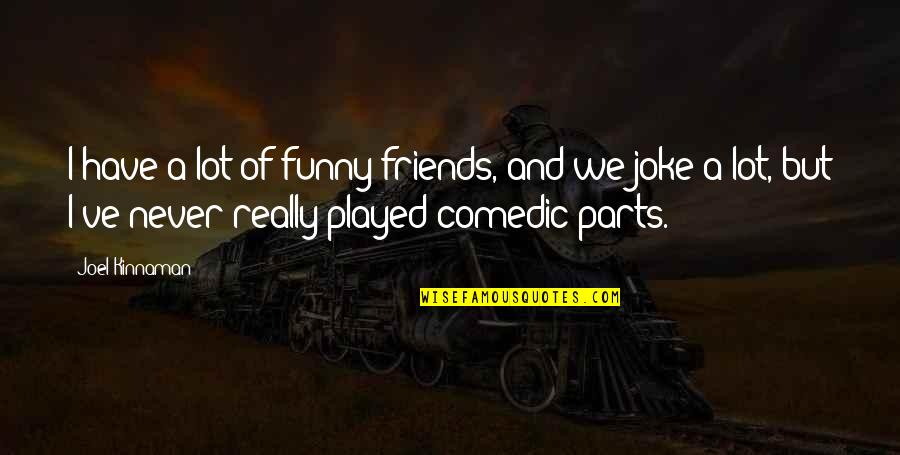 Funny Friends Quotes By Joel Kinnaman: I have a lot of funny friends, and