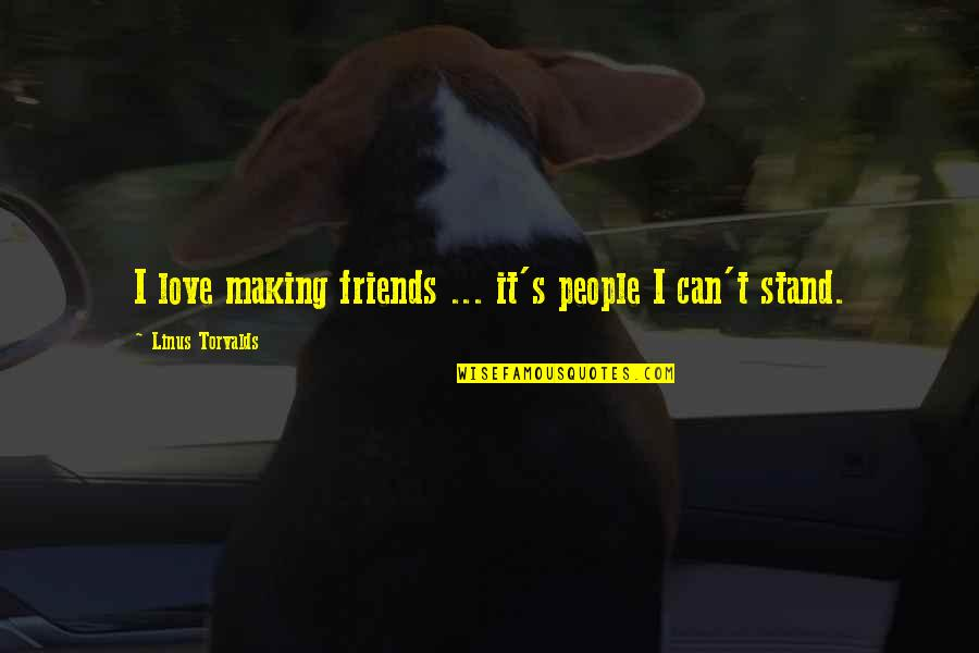 Funny Friends Quotes By Linus Torvalds: I love making friends ... it's people I