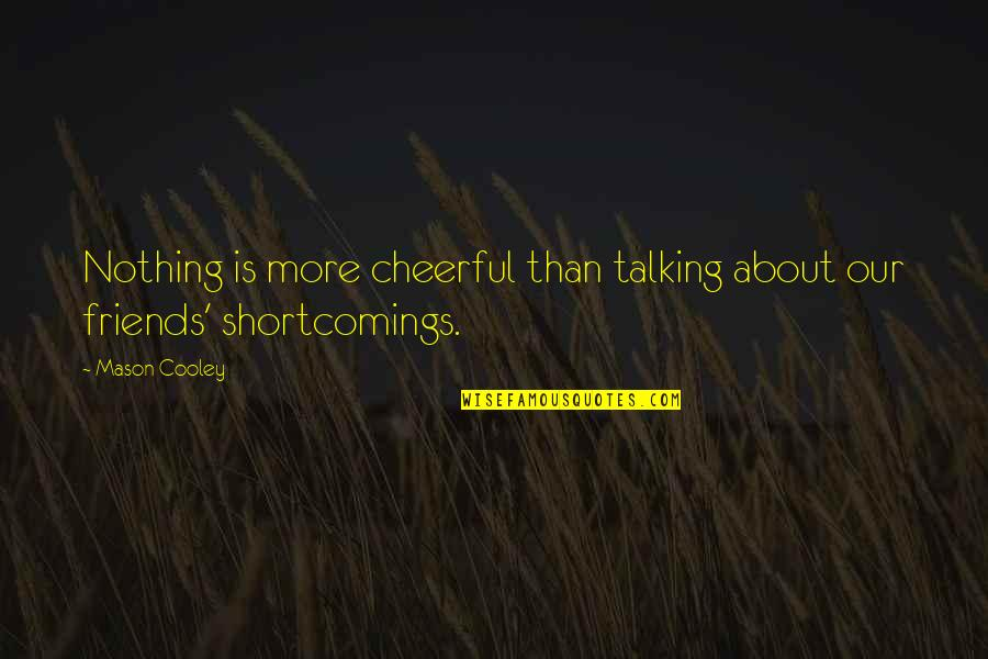 Funny Friends Quotes By Mason Cooley: Nothing is more cheerful than talking about our