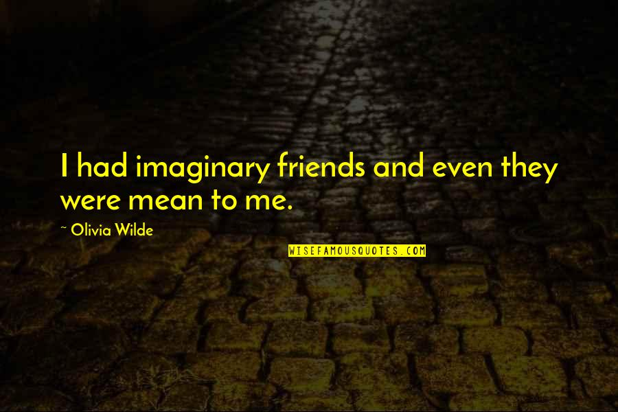 Funny Friends Quotes By Olivia Wilde: I had imaginary friends and even they were