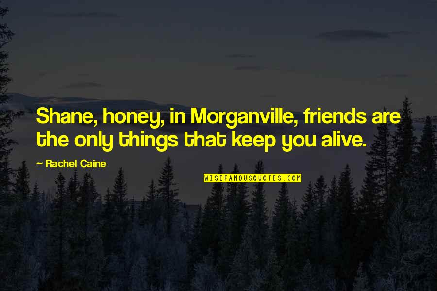 Funny Friends Quotes By Rachel Caine: Shane, honey, in Morganville, friends are the only