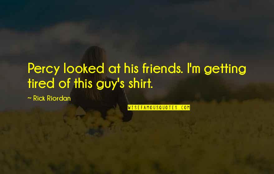 Funny Friends Quotes By Rick Riordan: Percy looked at his friends. I'm getting tired