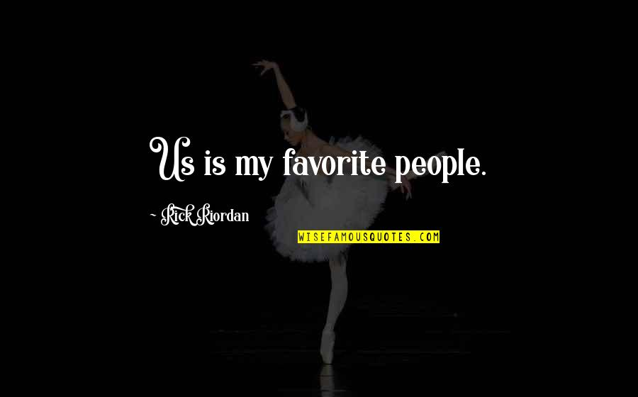 Funny Friends Quotes By Rick Riordan: Us is my favorite people.