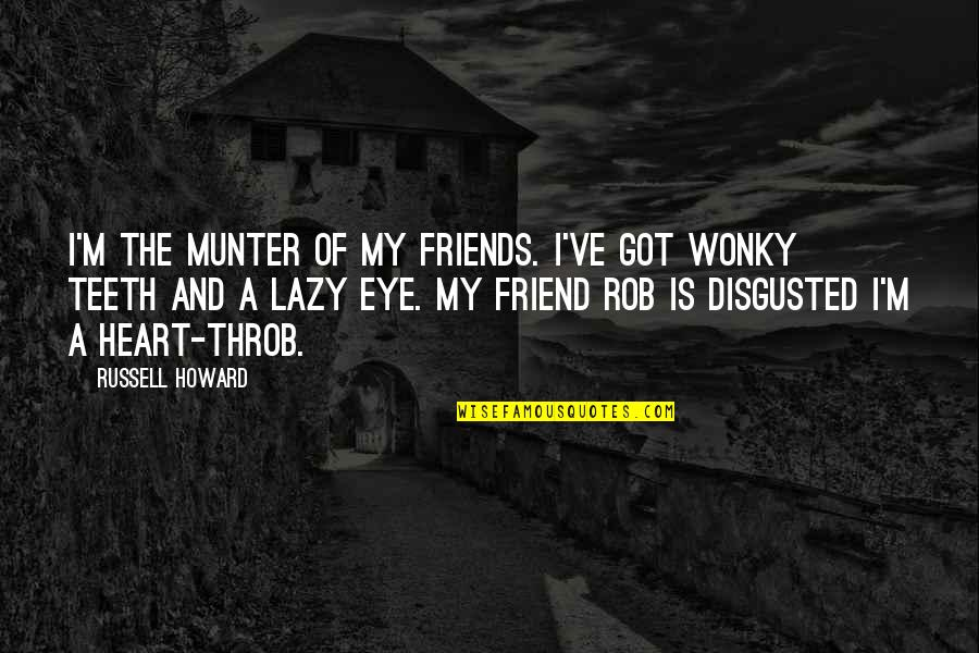 Funny Friends Quotes By Russell Howard: I'm the munter of my friends. I've got